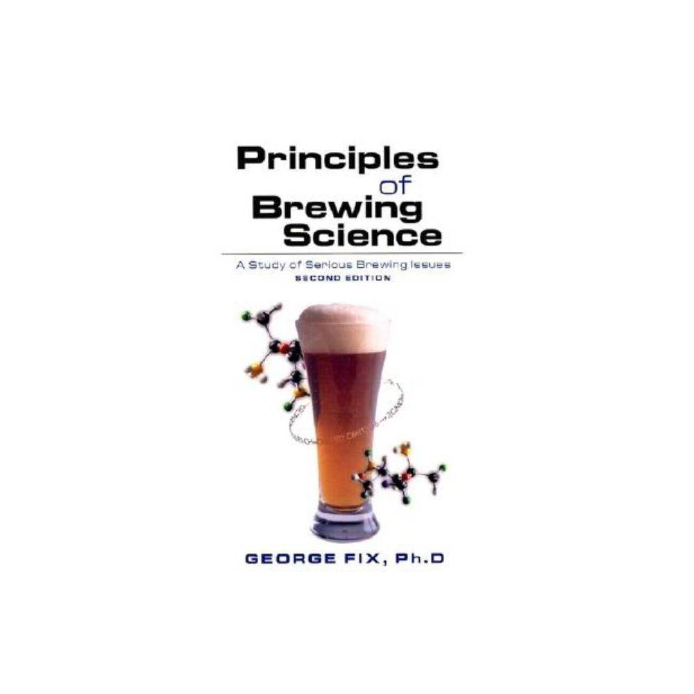 Principles Of Brewing Science Second Edition 2nd Edition By George Fix Paperback