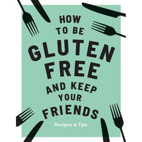 How to Be Gluten-Free and Keep Your Friends - by  Anna Barnett (Hardcover) - image 1 of 1