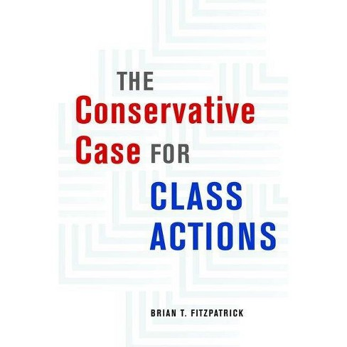 The Conservative Case for Class Actions - by  Brian T Fitzpatrick (Hardcover) - image 1 of 1