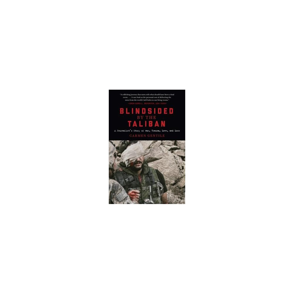 Blindsided by the Taliban : A Journalist's Story of War, Trauma, Love, and Loss - (Hardcover)