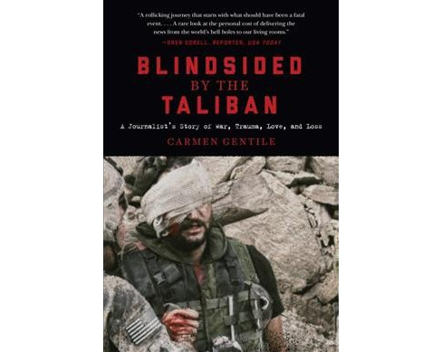Blindsided by the Taliban : A Journalist's Story of War, Trauma, Love, and Loss -  (Hardcover) - image 1 of 1