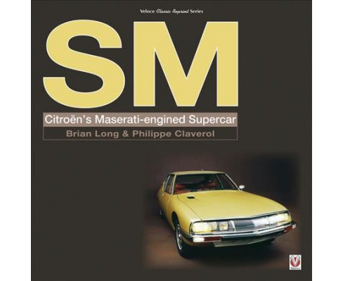 Sm : Citroen's Maserati-Engined Supercar (Hardcover) (Brian Long & Philippe Claverol) - image 1 of 1