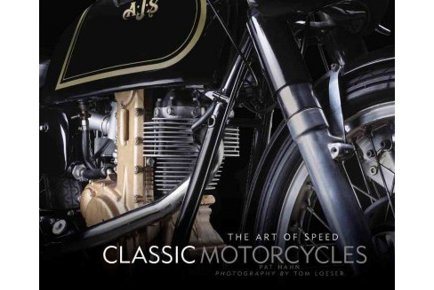 Classic Motorcycles : The Art of Speed (Hardcover) (Pat Hahn) - image 1 of 1