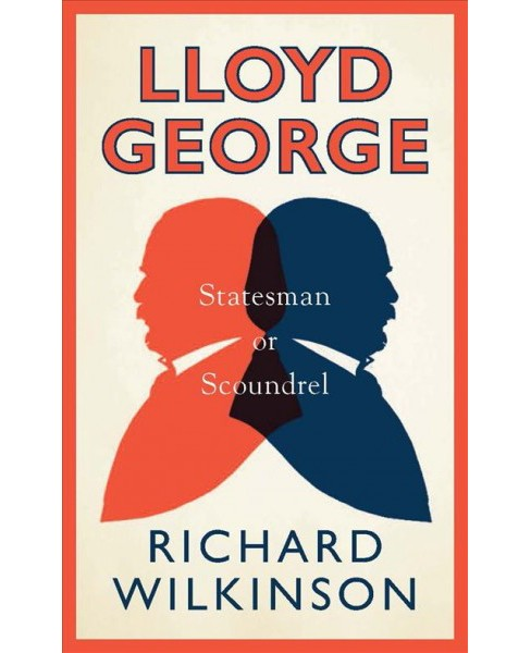 Lloyd George : Statesman or Scoundrel -  (Life in Politics) by Richard Wilkinson (Hardcover) - image 1 of 1