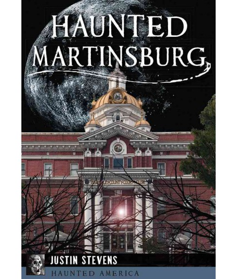 Haunted Martinsburg (Paperback) (Justin Stevens) - image 1 of 1