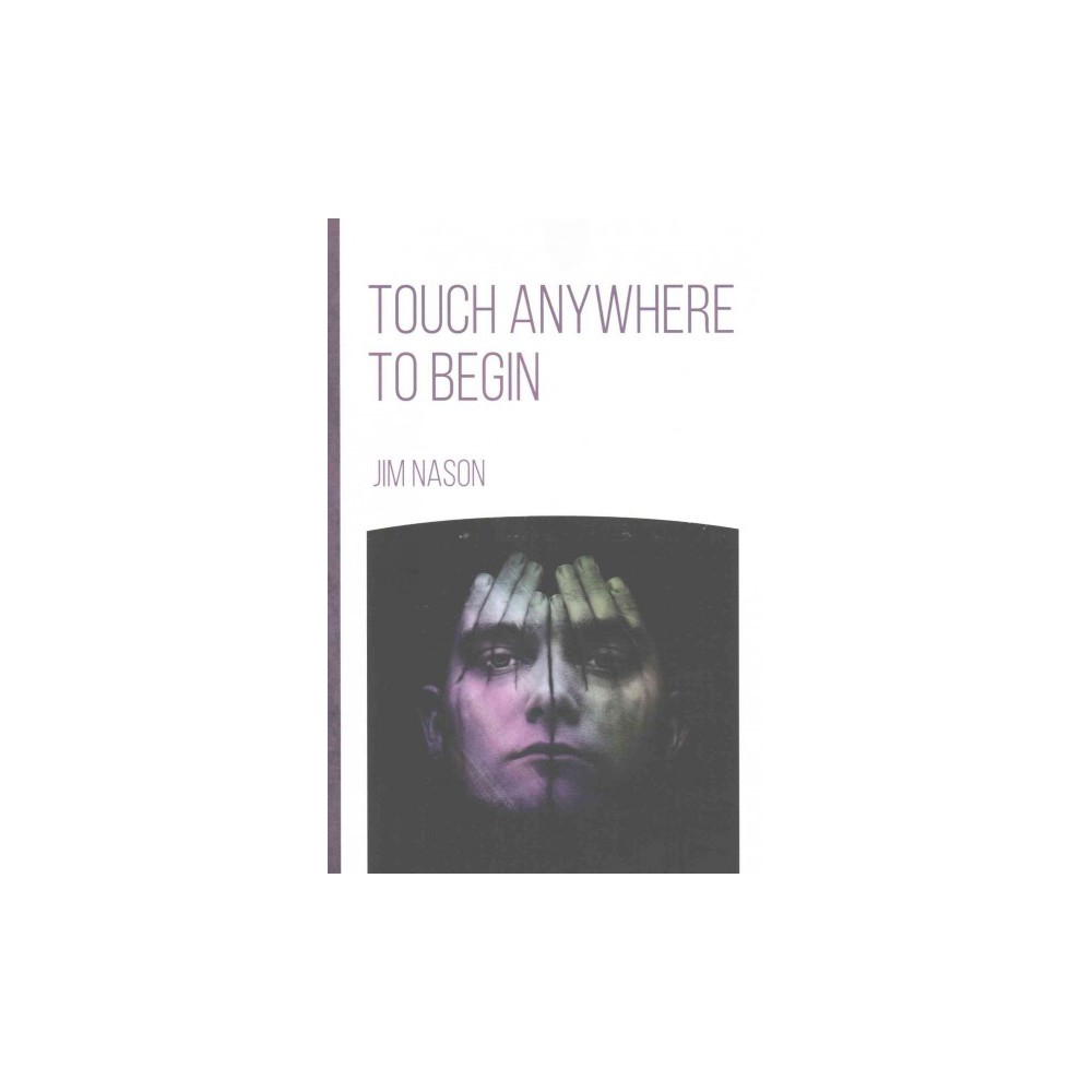Touch Anywhere to Begin (Paperback) (Jim Nason)