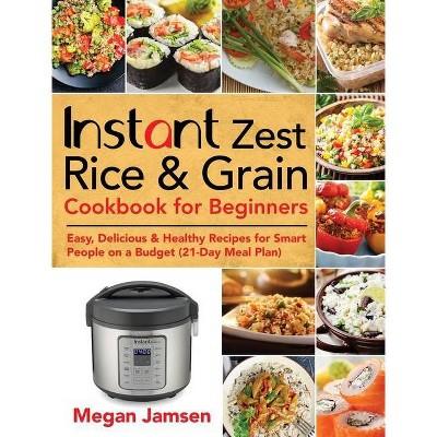 Instant Zest Rice & Grain Cookbook for Beginners - by  Megan Jamsen (Hardcover)