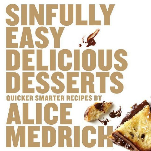 Sinfully Easy Delicious Desserts - by  Alice Medrich (Paperback) - image 1 of 1