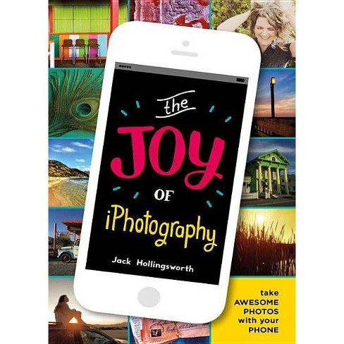 The Joy of Iphotography - by  Jack Hollingsworth (Paperback) - image 1 of 1
