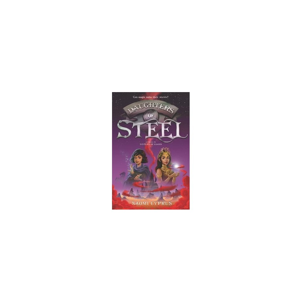 Daughters of Steel - (Sisters of Glass) by Naomi Cyprus (Hardcover)
