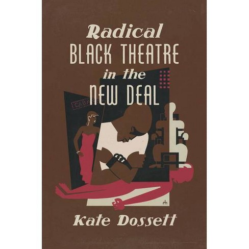 Radical Black Theatre in the New Deal - (The John Hope Franklin African American History and Culture) by  Kate Dossett (Paperback) - image 1 of 1