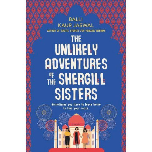 The Unlikely Adventures of the Shergill Sisters - by  Balli Kaur Jaswal (Hardcover) - image 1 of 1