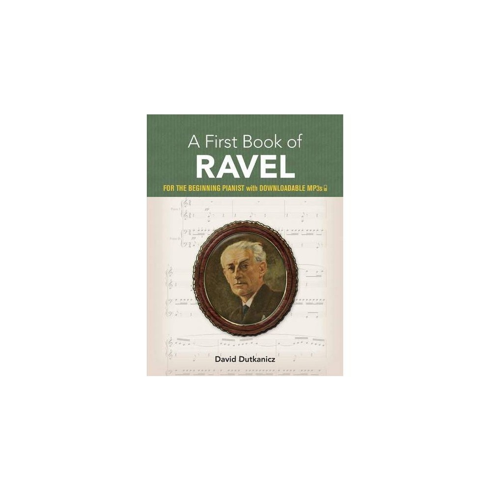A First Book of Ravel - by David Dutkanicz (Paperback) Although he worked within the traditions of his day, Maurice Ravel forged a distinctive musical language of his own. This collection of specially arranged pieces for beginners offers simplified versions of his most popular works, including his most famous piece, Boléro, as well as Daphnis et Chloé, Gaspard de la nuit, Miroirs, Rapsodie espagnole, and other selections. All selections are available as downloadable MP3s.