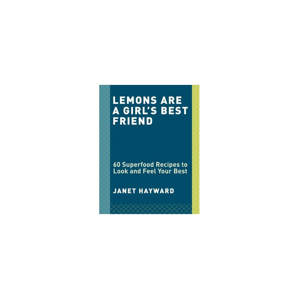 Lemons Are a Girl's Best Friend : 60 Superfood Recipes to Look and Feel Your Best - (Hardcover)