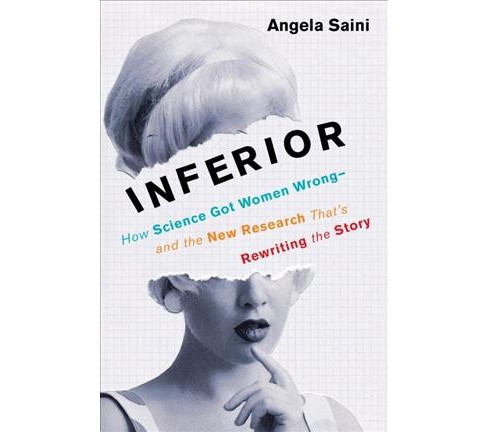 Inferior : How Science Got Women Wrong-and the New Research That's Rewriting the Story -  (Hardcover) - image 1 of 1