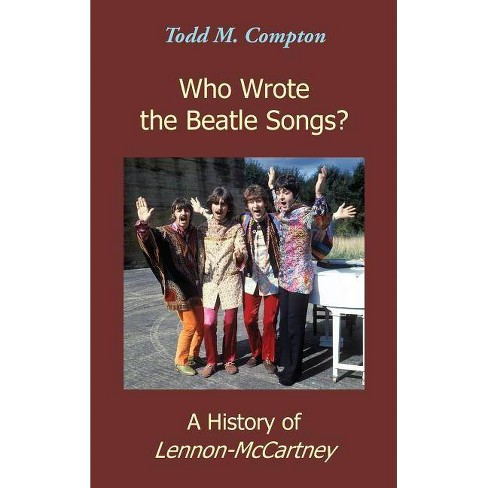 Who Wrote the Beatle Songs? - by Todd M Compton (Hardcover)