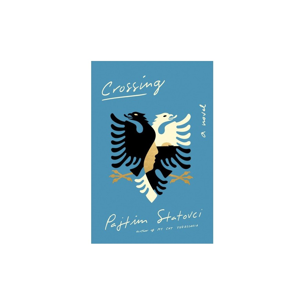 Crossing - by Pajtim Statovci (Hardcover)