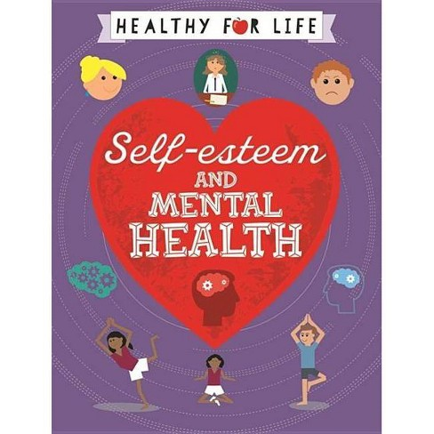 Healthy for Life: Self-Esteem and Mental Health - by  Anna Claybourne (Paperback) - image 1 of 1