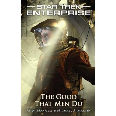 Good That Men Do - (Star Trek: Enterprise) by  Andy Mangels & Michael a Martin (Paperback)
