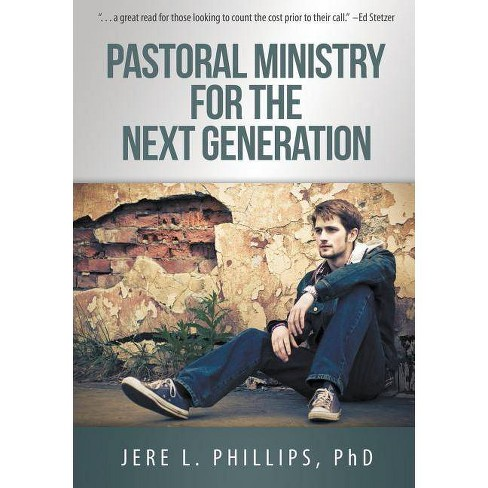Pastoral Ministry for the Next Generation - by  Jere L Phillips Phd (Paperback) - image 1 of 1