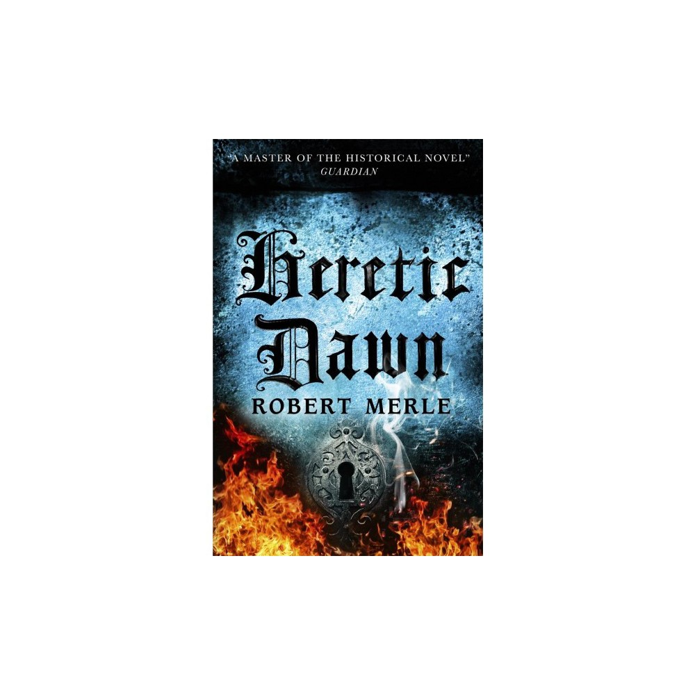 Heretic Dawn - (Fortunes of France) by Robert Merle (Paperback)