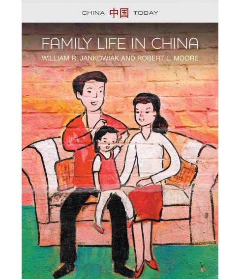 Family Life in China (Paperback) (William R. Jankowiak & Robert L. Moore) - image 1 of 1