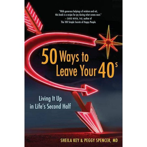 50 Ways to Leave Your 40s - by  Sheila Key & Peggy Spencer (Paperback) - image 1 of 1