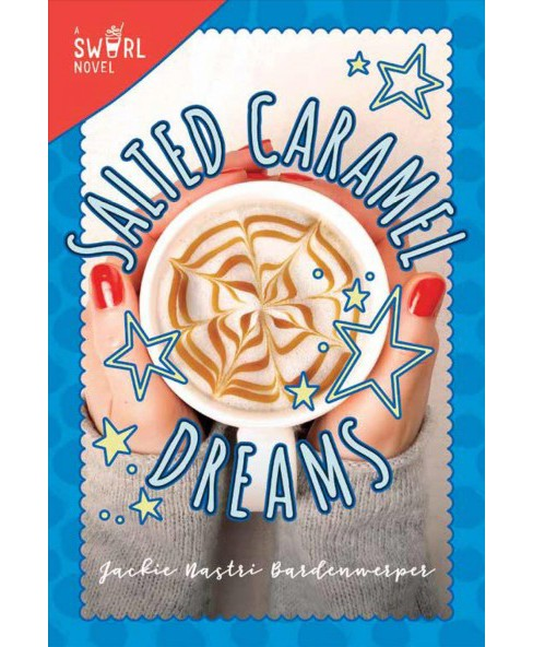 Salted Caramel Dreams -  (Swirl) by Jackie Nastri Bardenwerper (Hardcover) - image 1 of 1