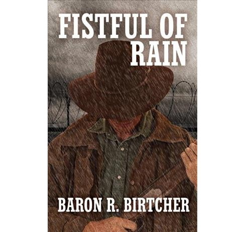 Fistful of Rain -  by Baron R. Birtcher (Hardcover) - image 1 of 1