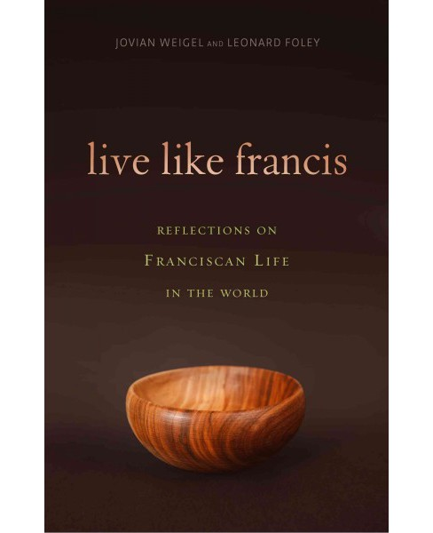 Live Like Francis : Reflections on Franciscan Life in the World (Paperback) (Jovian Weigel & Leonard - image 1 of 1