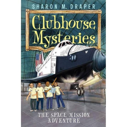 The Space Mission Adventure - (Clubhouse Mysteries (Paperback)) by  Sharon M Draper (Paperback) - image 1 of 1