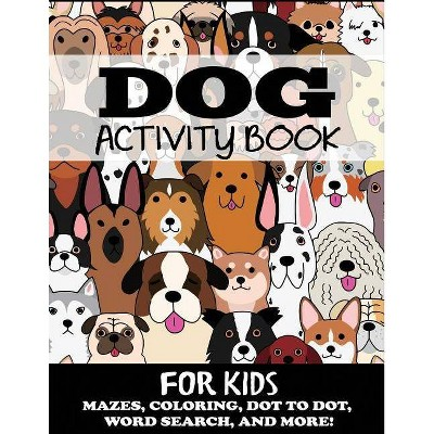 Dog Activity Book for Kids - (Kids Activity Books)by Blue Wave Press (Paperback)