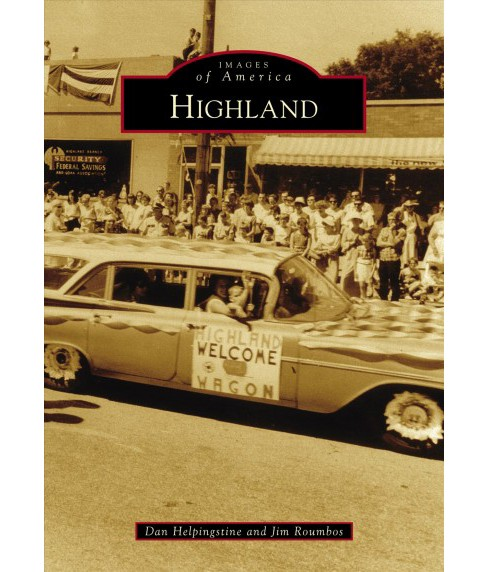 Highland -  (Images of America) by Dan Helpingstine & Jim Roumbos (Paperback) - image 1 of 1