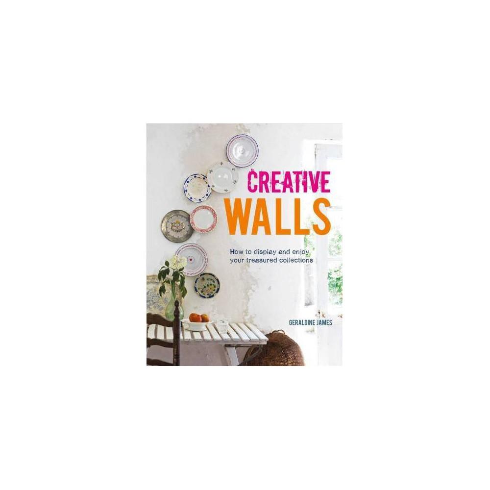 Creative Walls - by Geraldine James (Hardcover)