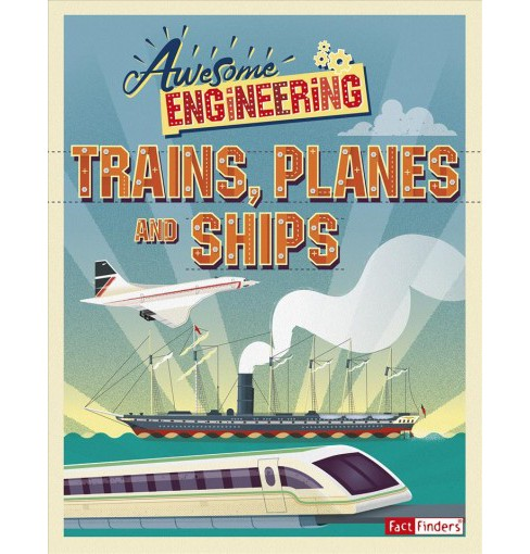 Trains, Planes, and Ships -  (Awesome Engineering) by Sally Spray (Paperback) - image 1 of 1