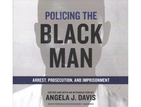 Policing the Black Man : Arrest, Prosecution, and Imprisonment; Library Edition (Unabridged) (CD/Spoken - image 1 of 1