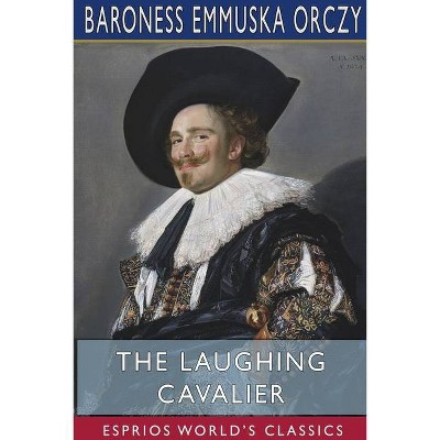 The Laughing Cavalier (Esprios Classics) - by  Baroness Emmuska Orczy (Paperback)