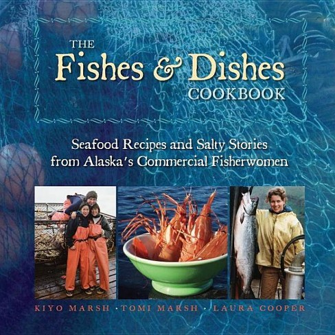 The Fishes & Dishes Cookbook - by  Kiyo Marsh & Tomi Marsh & Laura Cooper (Paperback) - image 1 of 1