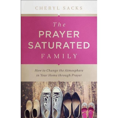 The Prayer Saturated Family - (Paperback) - image 1 of 1