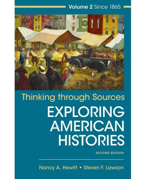 Thinking Through Sources for Exploring American Histories : Since 1865 (Vol 2) (Paperback) (Nancy A. - image 1 of 1