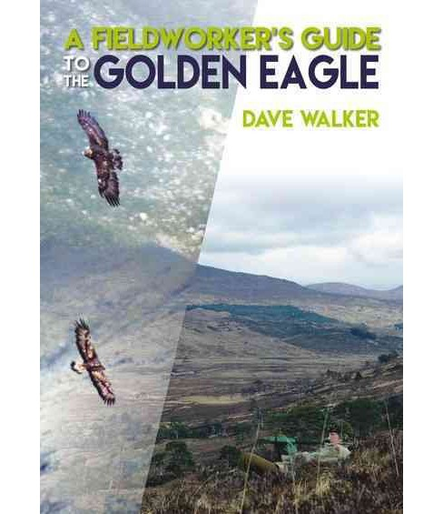 Fieldworker's Guide to the Golden Eagle (Paperback) (Dave Walker) - image 1 of 1