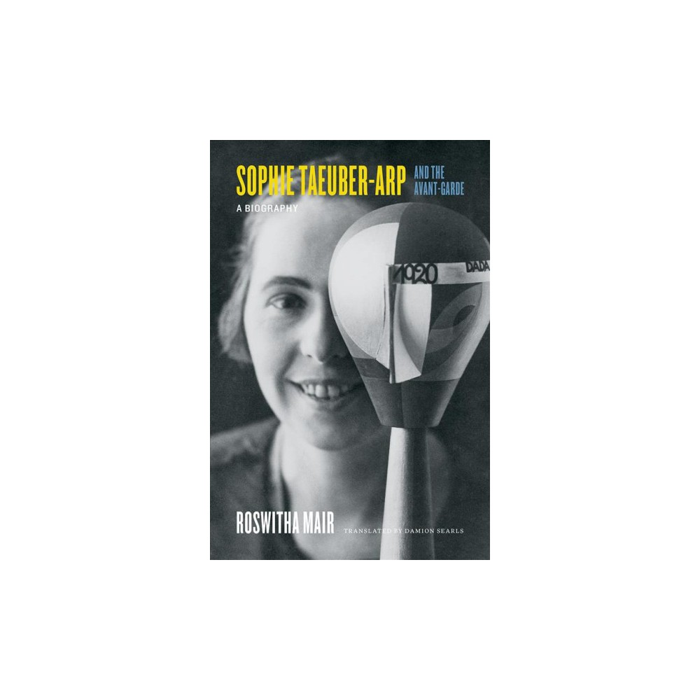 Sophie Taeuber-Arp and the Avant-Garde : A Biography - 1 by Roswitha Mair (Hardcover)