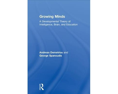 Growing Minds : A Developmental Theory of Intelligence, Brain, and Education -  (Hardcover) - image 1 of 1