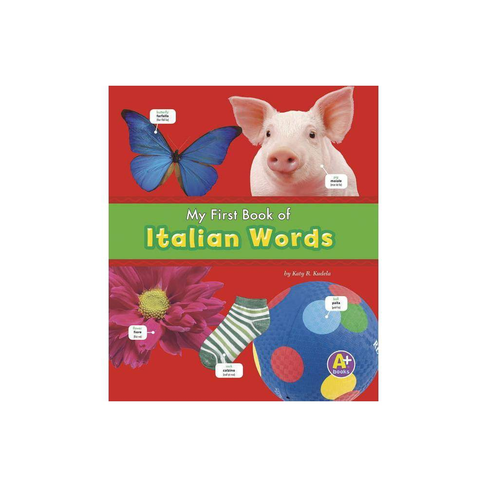 My First Book Of Italian Words A Books Bilingual Picture Dictionaries By Katy R Kudela Paperback