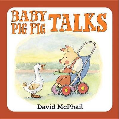Baby Pig Pig Talks - by David McPhail (Board_book)