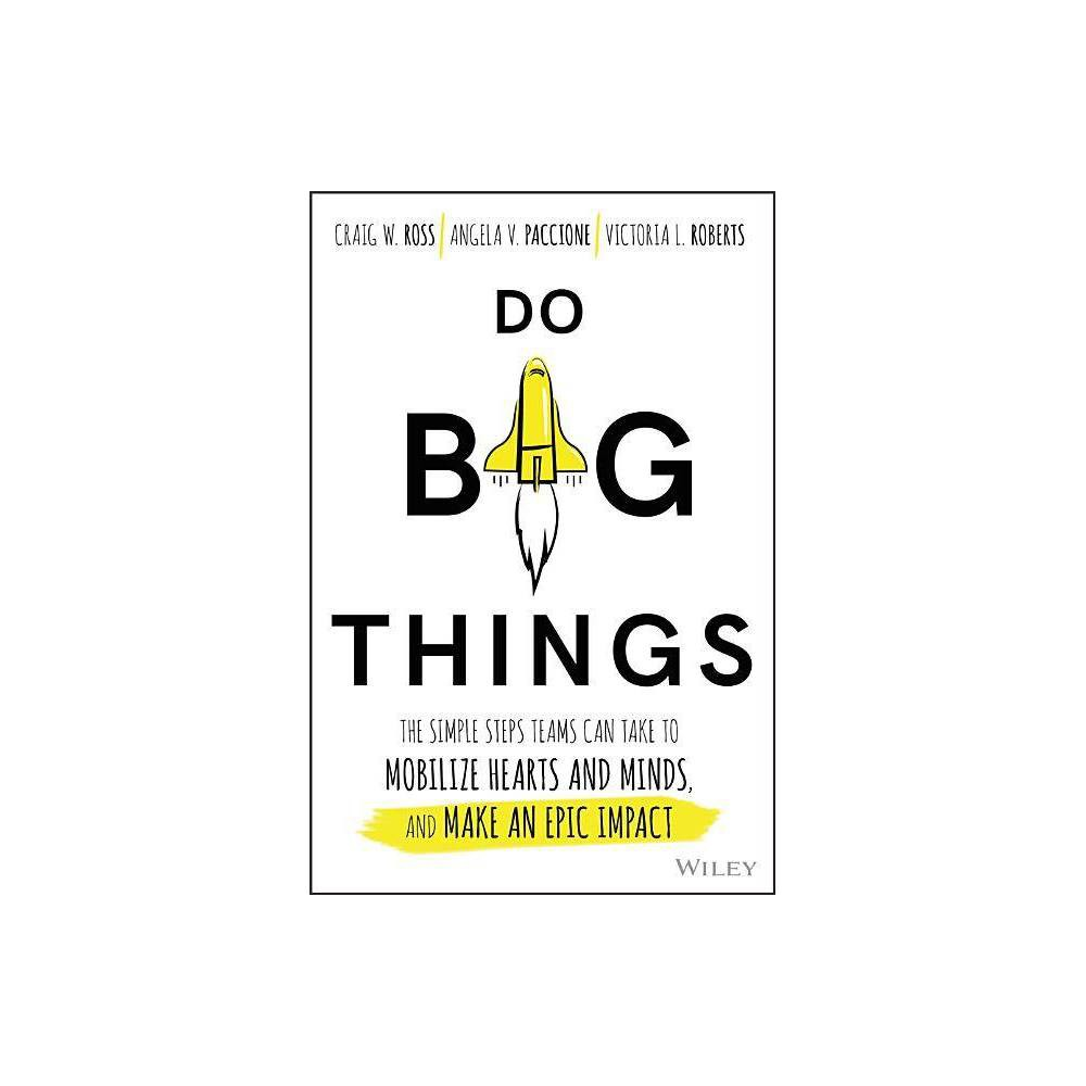 Do Big Things - by Craig Ross & Angela V Paccione & Victoria L Roberts (Hardcover)
