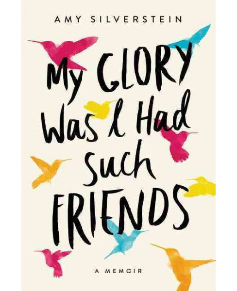 My Glory Was I Had Such Friends -  by Amy Silverstein (Hardcover) - image 1 of 1