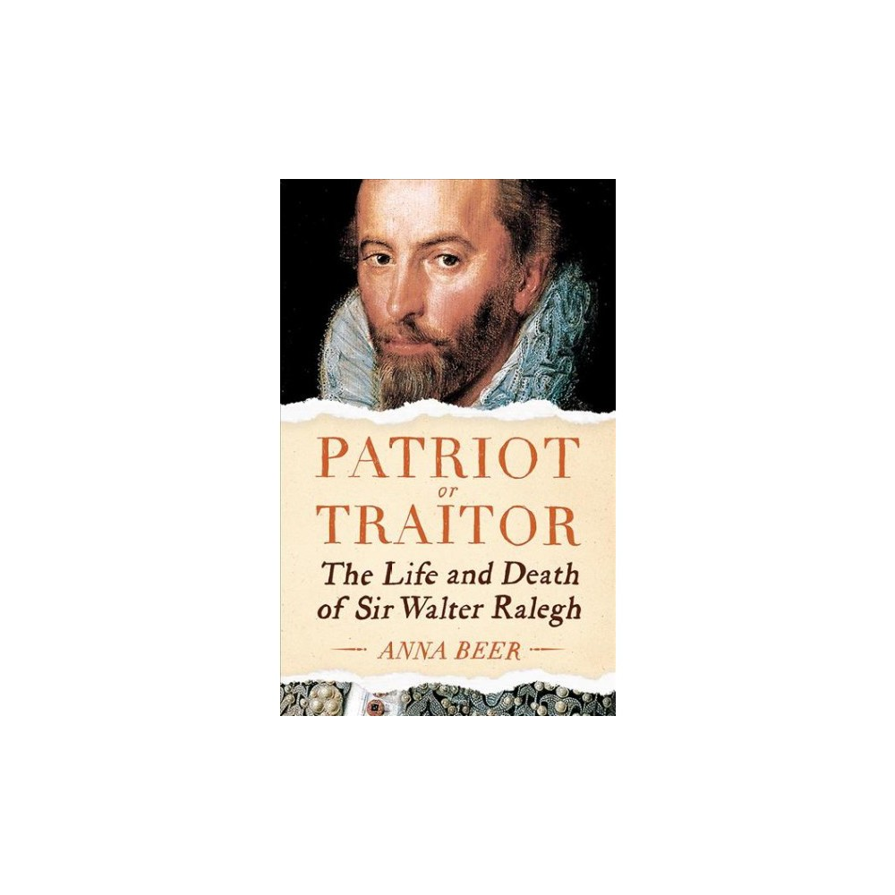 Patriot or Traitor : The Life and Death of Sir Walter Ralegh - Unabridged by Anna Beer (CD/Spoken Word)