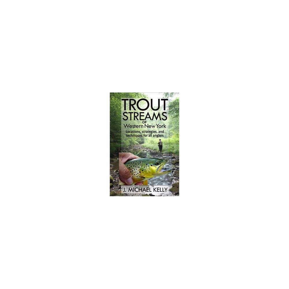 Trout Streams of Western New York (Paperback) (J. Michael Kelly)