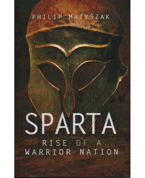 Sparta : Rise of a Warrior Nation (Hardcover) (Philip Matyszak) - image 1 of 1